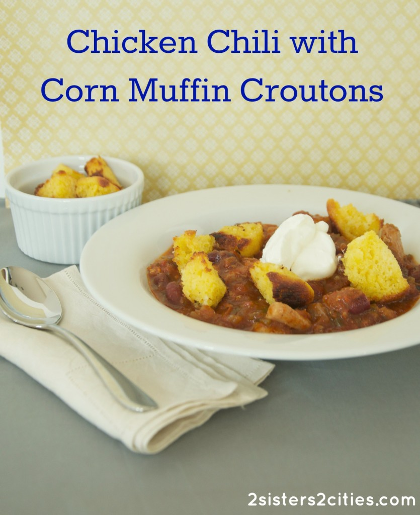 Chicken Chili with Corn Muffin Croutons from 2 Sisters 2 Cities