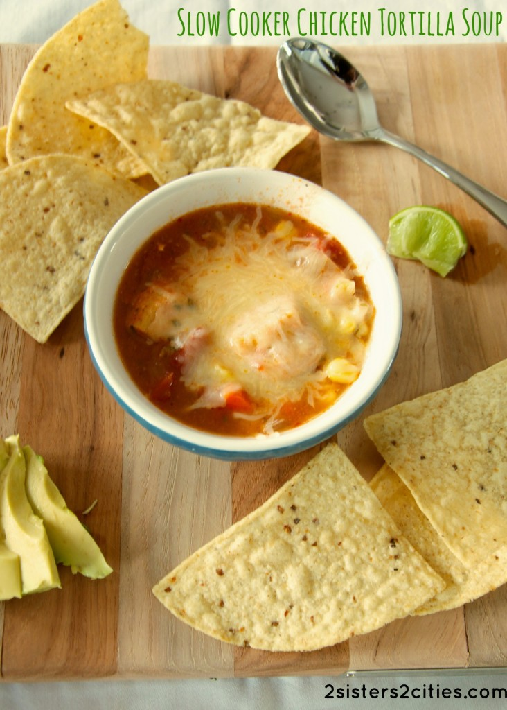 Slow Cooker Chicken Tortilla Soup   2 Sisters 2 Cities